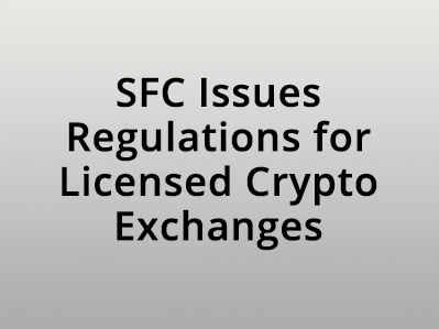 SFC Issues Regulations for Licensed Crypto Exchanges