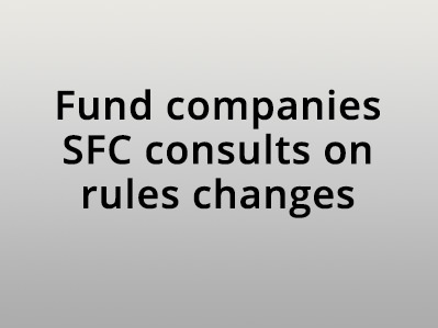 Open-ended fund cos: SFC consults on rule changes