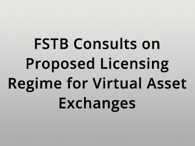 FSTB Consults on Proposed Licensing Regime for Virtual Asset Exchanges