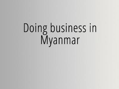 Doing business in Myanmar