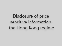 Disclosure of price sensitive information – the Hong Kong regime
