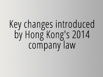 Key changes introduced by Hong Kong's 2014 company law