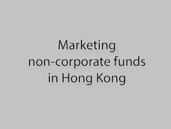 Non-corporate fund marketing in Hong Kong