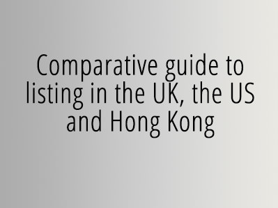Comparative guide to listing in the UK, the US and Hong Kong