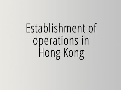 Establishment of operations in Hong Kong