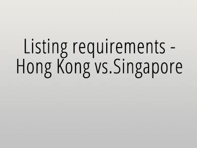 Listing requirements – Hong Kong vs. Singapore