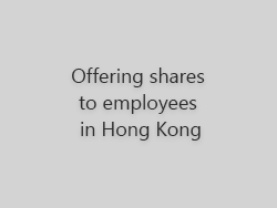 Offering shares to employees in Hong Kong