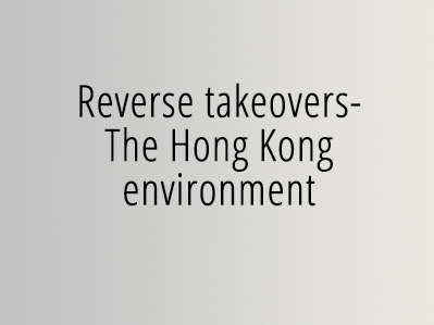 Reverse takeovers – The Hong Kong environment