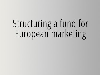 Structuring a fund for European marketing
