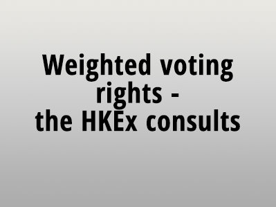 Weighted voting rights – the HKEx consults