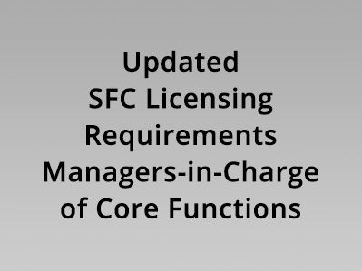 Updated SFC Licensing Requirements – Managers-in-Charge of Core Functions