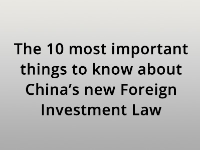 The 10 most important things to know about China's new Foreign Investment Law