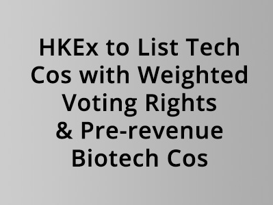 Hong Kong Stock Exchange to Allow Main Board Listings of Innovative Companies with Weighted Voting Rights and Pre-revenue Biotech Companies