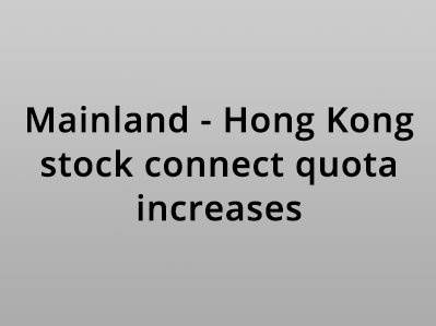 Mainland-Hong Kong stock connect quota increases