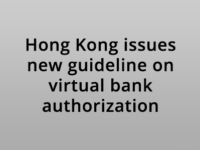 Hong Kong issues new guideline on virtual bank authorization