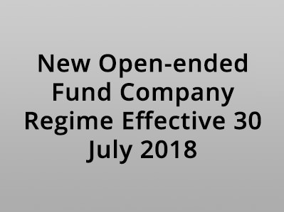 New Open-ended Fund Company Regime Effective 30 July 2018